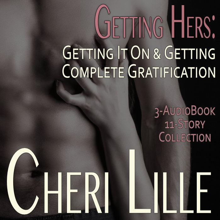 Getting Hers: Getting It On & Getting Complete Gratification an Erotic Quickie Collection of Women's Sexual Fantasies (3-Book, 11-Story Box Set) Audiobook