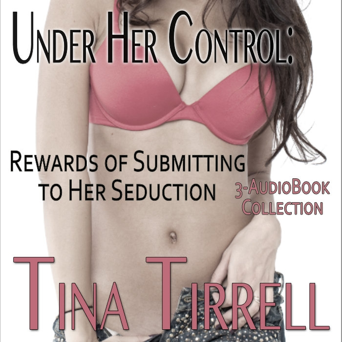 Under Her Control: Rewards of Submitting to Her Seduction a Dominant Woman Erotica Collection (3-Book Femdom Box Set) Audiobook